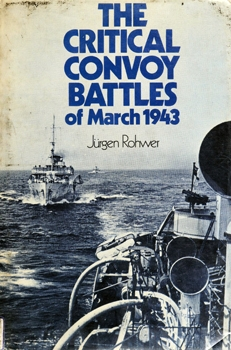 The Critical Convoy Battles of March 1943 [Naval Institute Press]