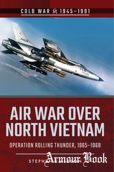 Air War over North Vietnam: Operation Rolling Thunder 1965-1968 [Pen & Sword]