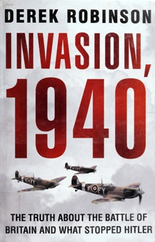 Invasion, 1940 : The Truth About the Battle of Britain and What Stopped Hitler [Carroll & Graf Publishers]
