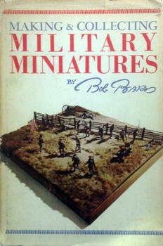 Making and Collecting Military Miniatures [Robert M. McBride Co]