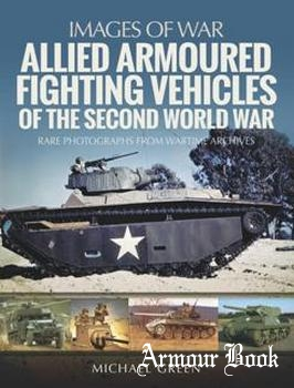 Allied Armoured Fighting Vehicles of the Second World War [Images of War]