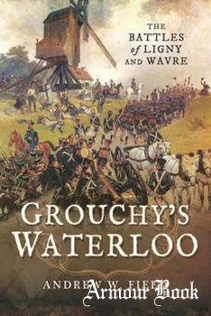 Grouchy's Waterloo: The Battles of Ligny and Wavre [Pen & Sword]