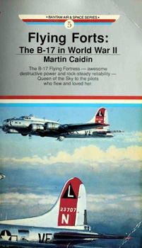 Flying Forts: The B-17 in World War II [Bantam Air & Space Series 5]