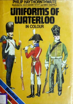 Uniforms of Waterloo in Colour, 16-18 June 1815 [Blandford Press]