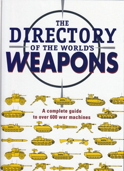 The Directory of the World's Weapons: A Complete Guide to Over 600 War Machines [Blitz Editions]