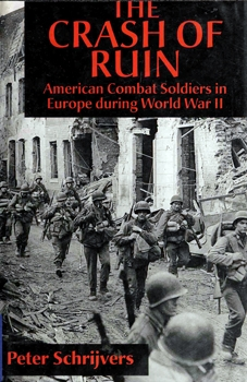 The Crash of Ruin: American Combat Soldiers in Europe During World War II [New York University Press]