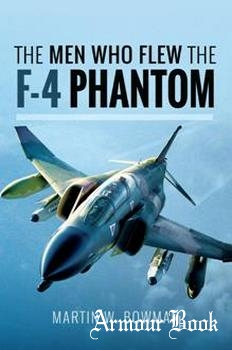 The Men Who Flew the F-4 Phantom [Pen & Sword]