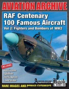 RAF Centenary 100 Famous Aircraft Vol 2: Fighters and Bombers of WW2 [Aeroplane Aviation Archive №37]