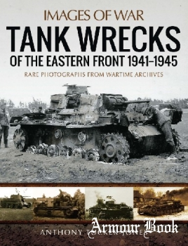 Tank Wrecks of the Eastern Front 1941-1945 [Images of War]