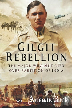 Gilgit Rebellion: The Major who Mutinied over Partition of India [Pen & Sword]