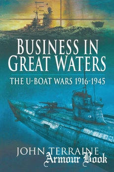 Business in Great Waters: The U-Boat Wars 1916-1945 [Pen & Sword]