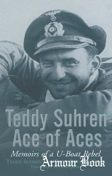 Teddy Suhren: Ace of Aces Memoirs of a U-Boat Rebel [Pen & Sword]