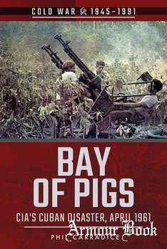 Bay of Pigs: CIA's Cuban Disaster, April 1961 [Cold War 1945-1991]