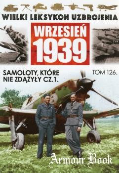 Samoloty, ktore nie zdazyly cz.1 [Wielki Leksykon Uzbrojenia. Wrzesien 1939 Tom 126]