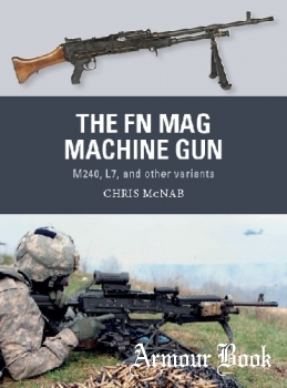 The FN MAG Machine Gun: M240, L7, and other variants [Osprey Weapon 63]