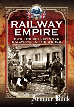 Railway Empire: How the British Gave Railways to the World [Pen & Sword]