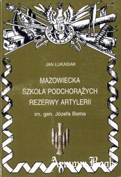 Mazowiecka Szkola Podchorazych Rezerwy Artylerii im. gen. Jozefa Bema [Oficyna Wydawnicza AJAKS]