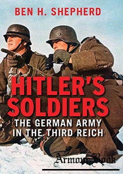 Hitler's Soldiers: The German Army in the Third Reich [Yale University Press]
