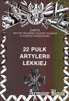 22 Pulk Artylerii Lekkiej [Zarys historii wojennej pulkow polskich w kampanii wrzesniowej. Zeszyt 23]