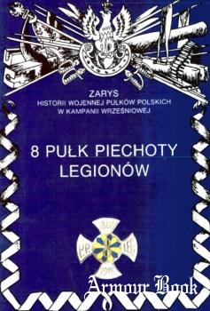 8 Pulk Piechoty Legionow [Zarys historii wojennej pulkow polskich w kampanii wrzesniowej. Zeszyt 27]