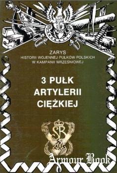 3 Pulk Artylerii Ciezkiej [Zarys historii wojennej pulkow polskich w kampanii wrzesniowej. Zeszyt 28]