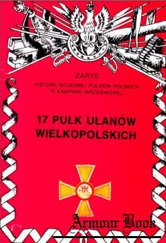 17 Pulk Ulanow Wielkopolskich [Zarys historii wojennej pulkow polskich w kampanii wrzesniowej. Zeszyt 30]