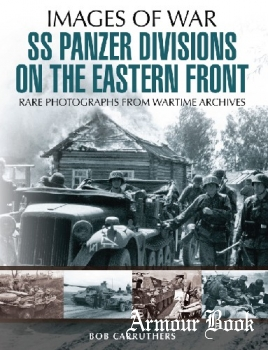 SS Panzer Divisions on the Eastern Front [Images of War]