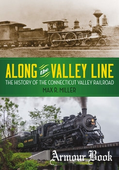 Along the Valley Line: The History of the Connecticut Valley Railroad [Wesleyan University Press]
