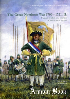 The Great Northern War 1700-1721, II: Sweden's Allies and Enemies Colours and Uniforms [Acedia Press]