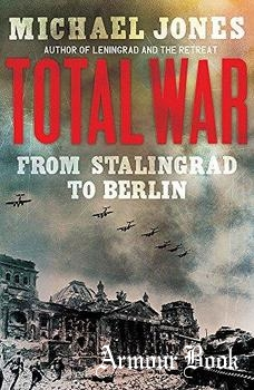 Total War: From Stalingrad to Berlin [John Murray Publishers]