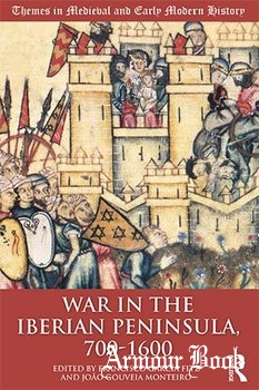 War in the Iberian Peninsula, 700–1600 [Themes in Medieval and Early Modern History]