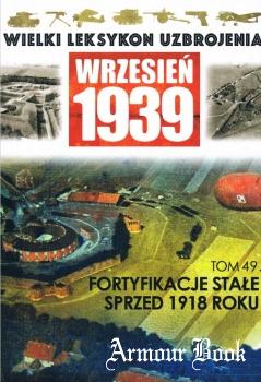 Fortyfikacje stale sprzed 1918 roku [Wielki Leksykon Uzbrojenia. Wrzesien 1939 Tom 49]
