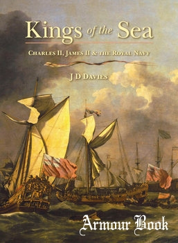 Kings of the Sea: Charles II, James II and the Royal Navy [Seaforth Publishing]