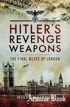 Hitler's Revenge Weapons: The Final Blitz of London [Pen & Sword]