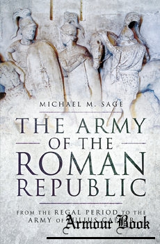 The Army of the Roman Republic: From the Regal Period to the Army of Julius Caesar [Pen & Sword]