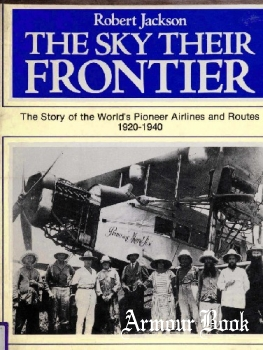 The Sky Their Frontier: The Story of the World's Pioneer Airlines and Routes 1920-`940 [Arco Publishing]