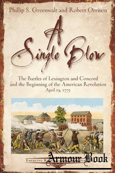 A Single Blow: The Battles of Lexington and Concord and the Beginning of the American Revolution [Savas Beatie]