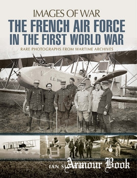 The French Air Force in the First World War [Images of War]