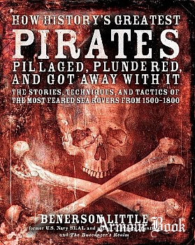 How History's Greatest Pirates Pillaged, Plundered, and Got Away With It [Fair Winds Press]