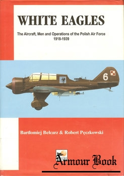 White Eagles: The Operations Men and Aircraft of the Polish Air Force 1918-1939 [Hikoki Publication]