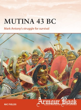 Mutina 43 BC: Mark Antony's struggle for Survival [Osprey Campaign 329]