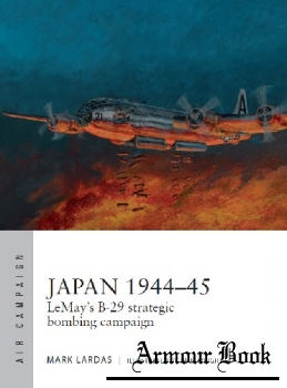 Japan 1944-1945: LeMay's B-29 Srategic Bombing Campaign [Osprey Air Campaign 9]