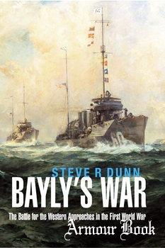 Bayly's War: The Battle for the Western Approaches in the First World War [Seaforth Publishing]