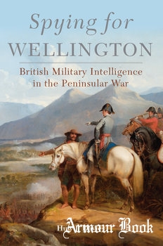 Spying for Wellington: British Military Intelligence in the Peninsular War [University of Oklahoma Press]