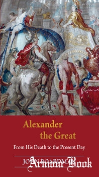 Alexander the Great: From His Death to the Present Day [Princeton University Press]