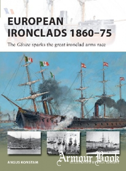 European Ironclads 1860-75: The Gloire sparks the great ironclad arms race [Osprey New Vanguard 269]