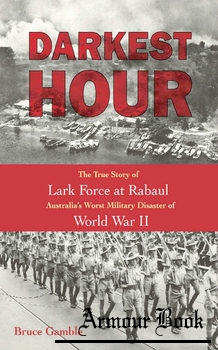 Darkest Hour: The True Story of Lark Force at Rabaul [Zenith Press]