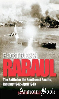Fortress Rabaul: The Battle for the Southwest Pacific January 1942-April 1943 [Zenith Press]