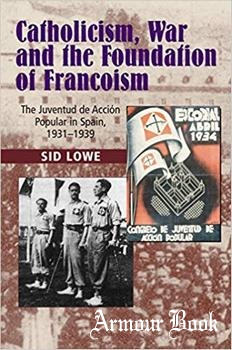 Catholicism, War and the Foundation of Francoism: The Juventud de Accion Popular in Spain, 1931-1939