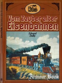 Vom Zauber alter Eisenbahnen [Rombach + Co. GmbH, Freiburg im Breisgau]